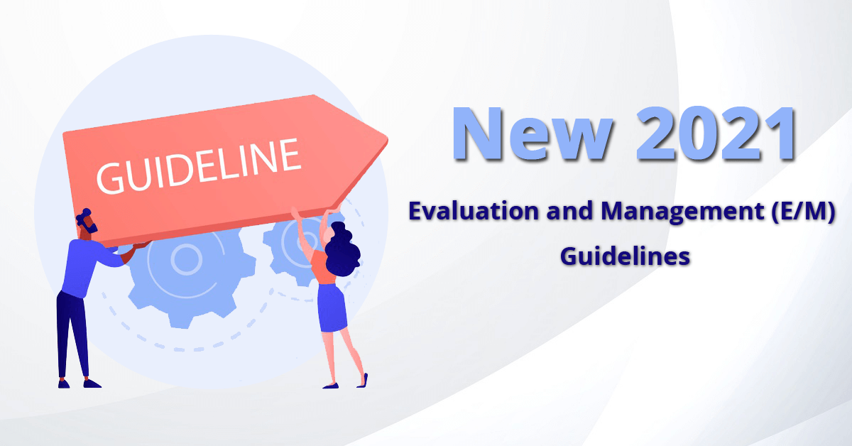 : New 2021 evaluation and management (E/M) guidelines