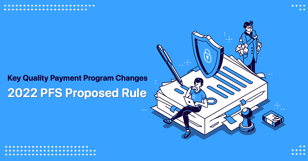 key-quality-payment-program-changes-in-2022-pfs-proposed-rule