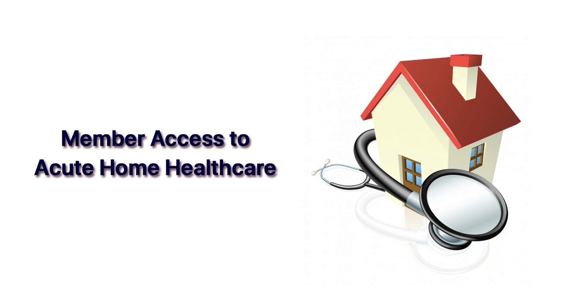 payer-moves-to-increase-member-access-to-acute-home-healthcare