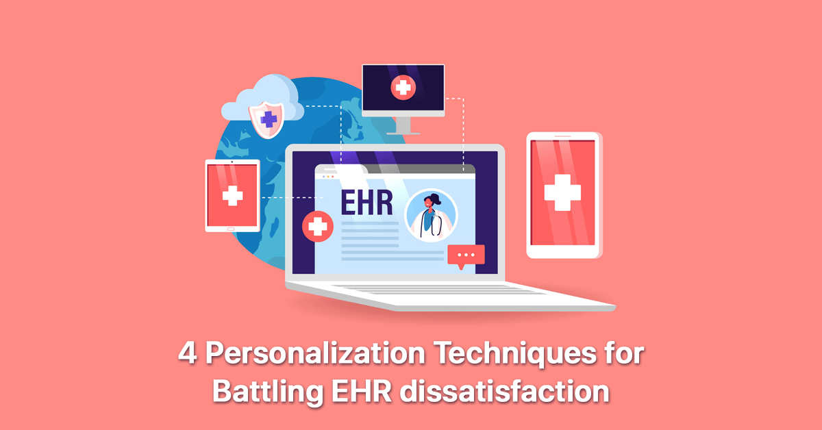 battling-ehr-dissatisfaction-with-4-personalization-techniques