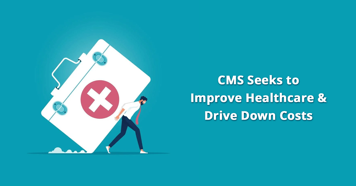 cms-seeks-to-improve-healthcare-outcomes-and-drive-down-costs