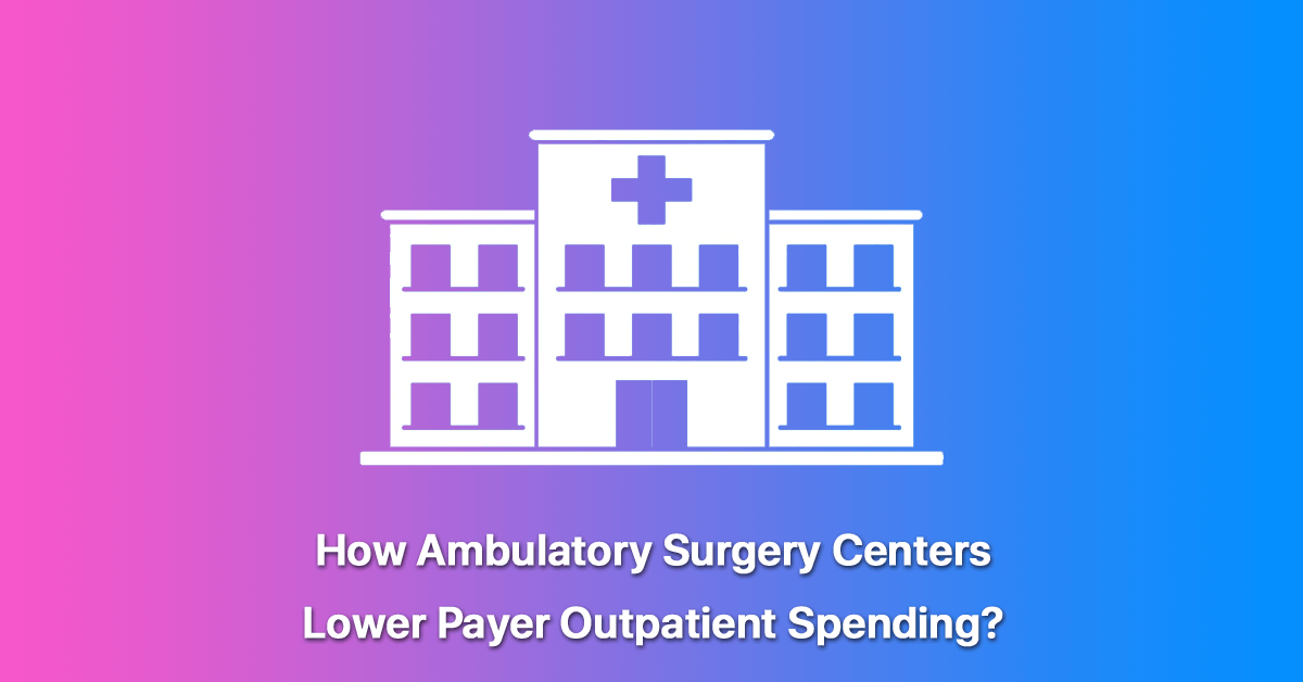 how-ambulatory-surgery-centers-lower-payer-outpatient-spending